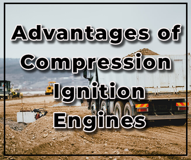Read on to learn about the advantages of compression ignition diesel engines!
